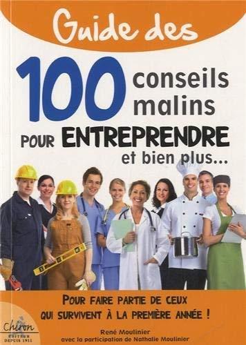 100 conseils malins pour entreprendre : Pour: Moulinier, René, Moulinier,
