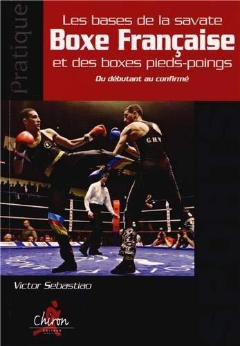 Bases de la savate boxe francaise et des boxes pieds poings: Sebastiao Victor