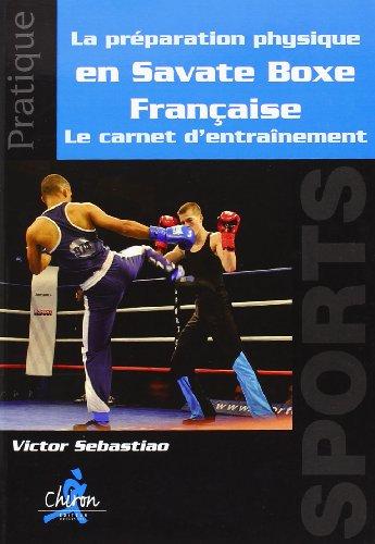 9782702714553: Le préparation physique en Savate Boxe Française : Le carnet d'entraînement