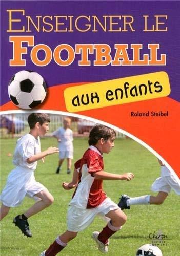 ENSEIGNER LE FOOTBALL AUX ENFANTS: STEIBEL ROLAND