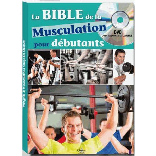 La bible de la musculation pour debutants: Bohbot Gilbert