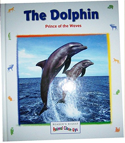 THE DOLPHIN PRINCE OF THE WAVES Readers Digest Animal Closeups