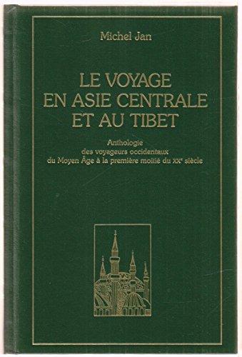 9782702811825: Le voyage en Asie centrale et au Tibet (Anthologie des voyageurs occidentaux du Moyen Âge à la première moitié du XXe siècle)