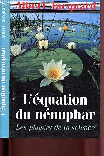 L'équation du nénuphar : Les plaisirs de la science: Le Grand Livre Du Mois