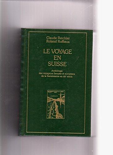 9782702818251: Le voyage en Suisse (anthologie des voyageurs français et européens de la Renaissance au XXe siècle)