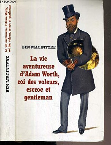 La vie aventureuse d'Adam Worth, roi des: Ben Macintyre et