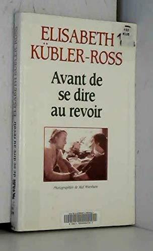 Avant de se dire au revoir: Kübler-Ross, Elisabeth: