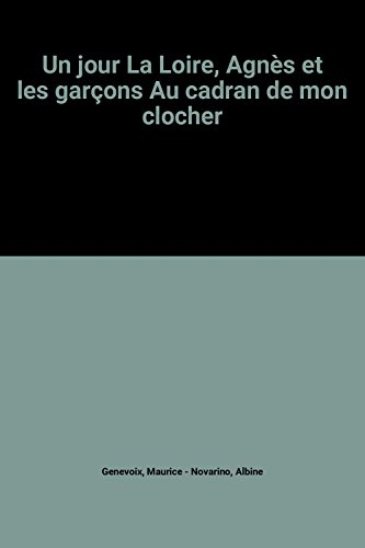 9782702842966: Un jour La Loire, Agnès et les garçons Au cadran de mon clocher