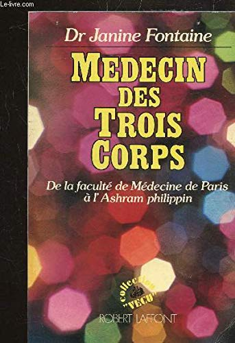 9782702846049: Médecin des Trois Corps, de la faculté de Médecine de Paris à l'Ashram philippin -La médecine du corps énergétique, une révolution thérapeutique -2 ouvrages