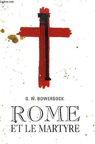 Rome et le martyre: Glen Warren Bowersock;