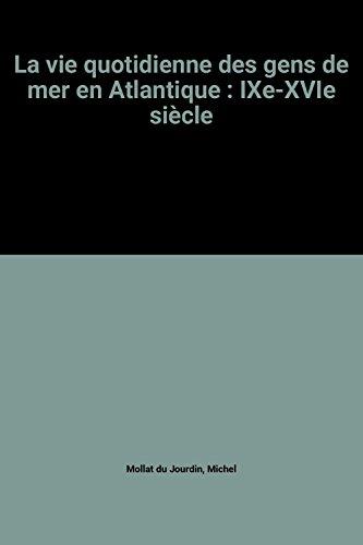 9782702865842: La vie quotidienne des gens de mer en Atlantique : IXe-XVIe siècle