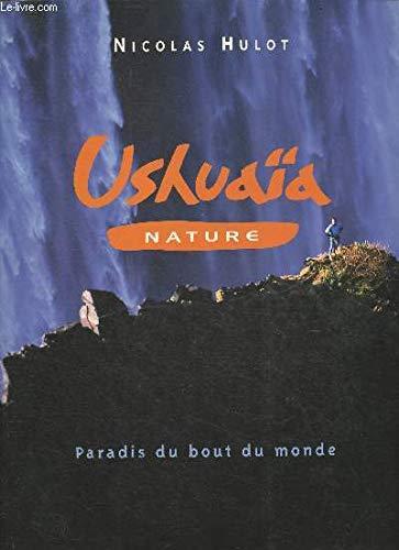 9782702872048: Ushuaïa nature : Paradis du bout du monde