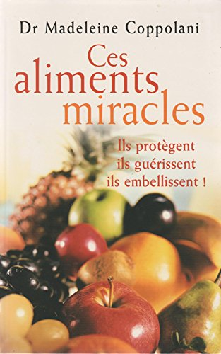 9782702872161: Ces aliments miracles : Ils prot�gent, ils gu�rissent, ils embellissent !
