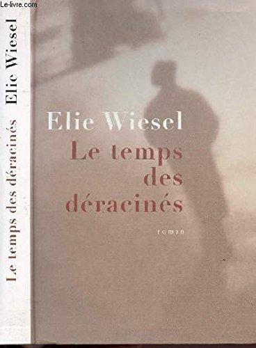 Le temps des déracinés: Wiesel, Elie