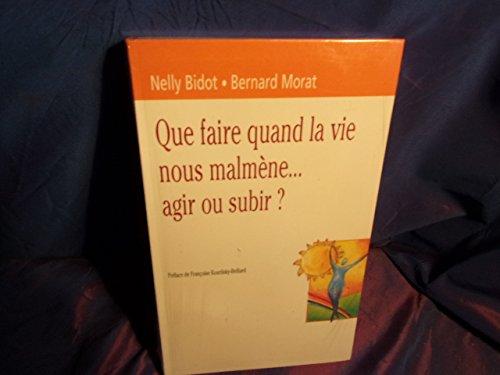 Que faire quand la vie nous malmène,: Nelly Bidot-bernard Morat
