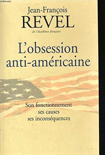 9782702878880: L'obsession anti-americaine - son fonctionnement, ses causes, ses inconsequences