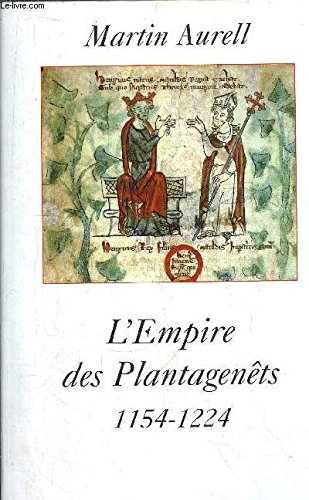 L'Empire des plantagenêts 1154-1224: Martin Aurell