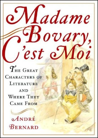 9782702888728: Madame Bovary, C'est Moi: The Great Characters of Literature and Where They Came From