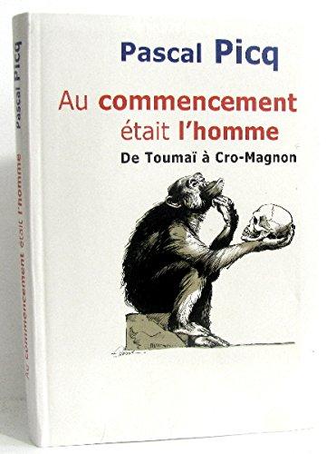 9782702889428: Au commencement était l'homme : De Toumaï à Cro-Magnon