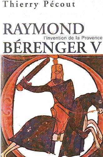 L'invention de la Provence : Raymond Bérenger V 1209-1235 [Relié]