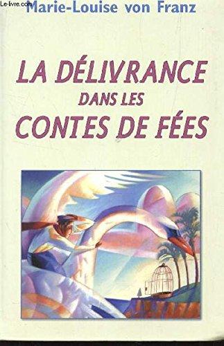 La délivrance dans les contes de fées: VON FRANZ MARIE-LOUISE