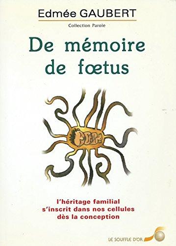 9782702899267: De mémoire de foetus : L'héritage familial s'inscrit dans nos cellules dès la conception