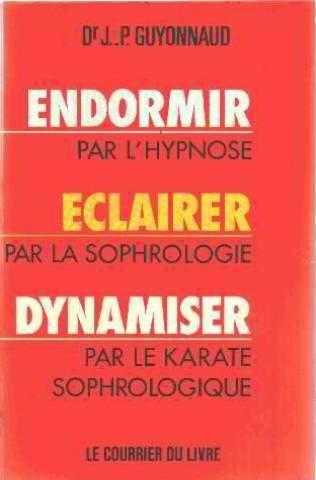 9782702902455: Endormir par l'hypnose, éclairer par la sophrologie, dynamiser par le karaté sophrologique