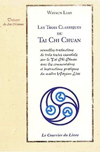 Les Trois Classiques du Tai Chi Chuan: Nouvelles traductions de trois textes essentiels sur le Tai Chi Chuan avec les commentaires et instructions pratiques du maître Waysun Liao (2702903533) by Waysun Liao