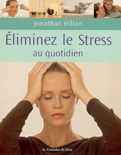 9782702905845: Eliminez votre stress au quotidien : De simples habitudes pour la maison, le travail et le voyage