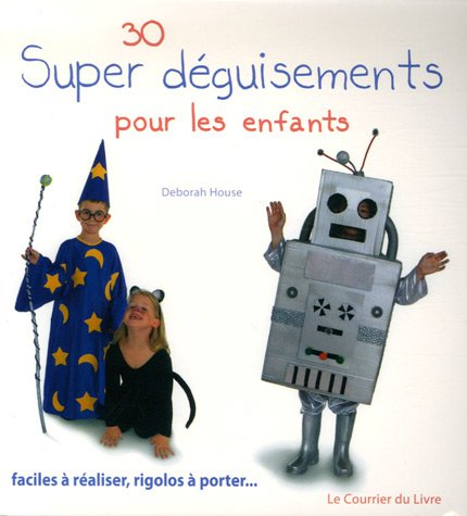 9782702905937: 30 Super déguisements pour les enfants : Faciles à réaliser, rigolos à porter