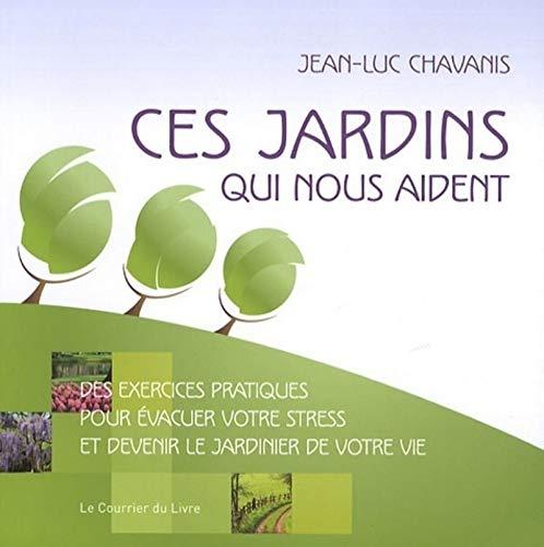 CES JARDINS QUI NOUS AIDENT: CHAVANIS JEAN LUC