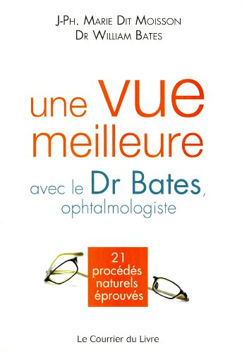 9782702908020: Une vue meilleure avec le Dr Bates, ophtalmologiste : 21 proc�d�s naturels �prouv�s