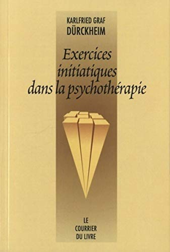 EXERCICES INITIATIQUES DANS LA PSYCHOTHE: DURCKHEIM KARLFRIED