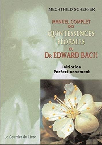 9782702909478: Manuel complet des quintessences florales du Dr Edward Bach (French Edition)