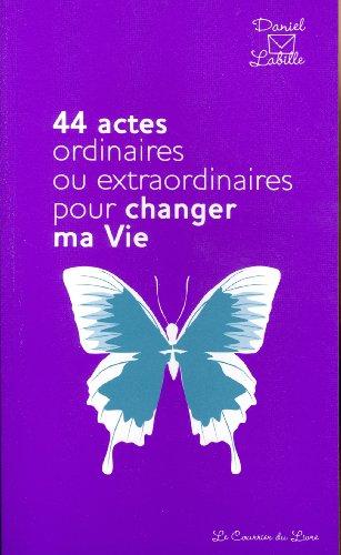 9782702909515: 44 actes ordinaires ou extraordinaires pour changer ma vie