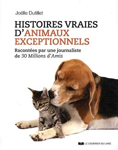 9782702910153: Histoires vraies d'animaux exceptionnels : Racontées par une journaliste de 30 Millions d'Amis