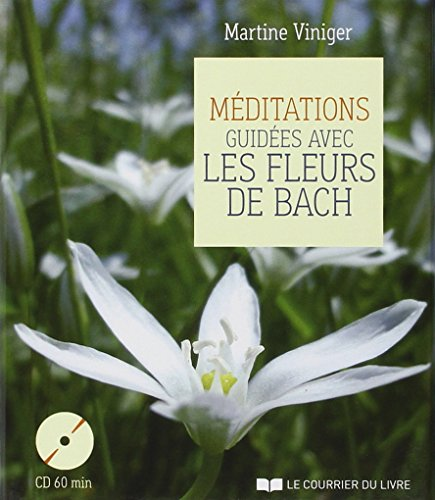 MEDITATIONS GUIDEES FLEURS DE BACH + CD: VINIGER MARTINE