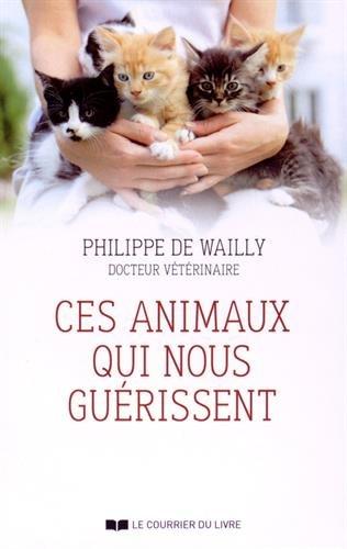 CES ANIMAUX QUI NOUS GUERISSENT: WAILLY PHILIPPE DE
