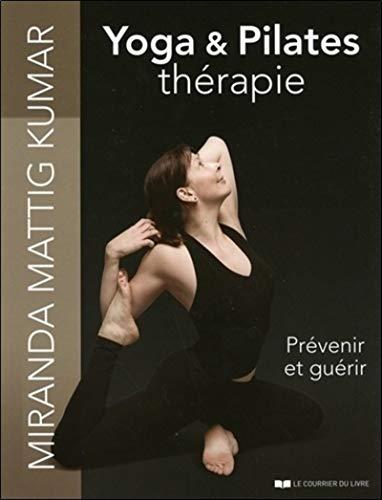 9782702911402: Yoga et pilates thérapie - Prévenir et guérir