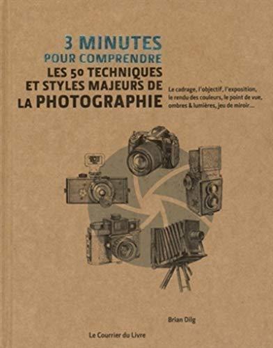 9782702911655: 3 minutes pour comprendre les 50 techniques et styles majeurs de la photographie