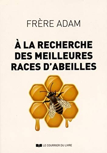À LA RECHERCHE DES MEILLEURES RACES D'ABEILLES N.É.: ADAM FR�RE