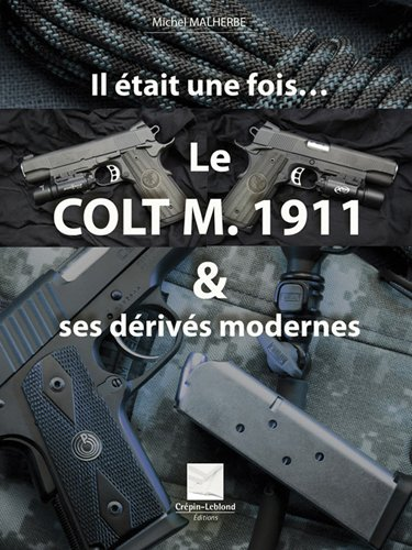 9782703003212: Il était une fois ... Le Colt M. 1911 & des dérivés modernes