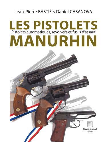 LES PISTOLETS MANURHIN Pistolets automatiques, revolvers et: Jean-Pierre Bastié &
