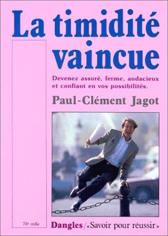 LA TIMIDITE VAINCUE. Devenez assuré, ferme, audacieux: Paul-Clément Jagot