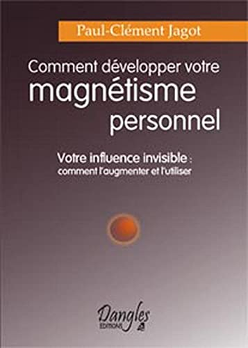 Comment développer votre magnétisme personnel : Votre: Paul-Clément Jagot