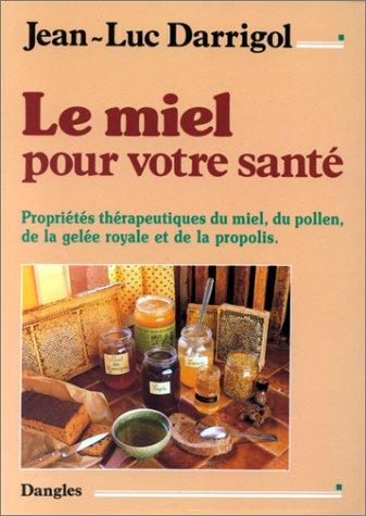 9782703301875: Le miel pour votre santé: Propriétés thérapeutiques du miel, du pollen, de la gelée royale et de la propolis (Collection Santé naturelle) (French Edition)