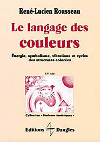 Le langage des couleurs: Energie, symbolisme, vibrations: Rousseau, Rene Lucien