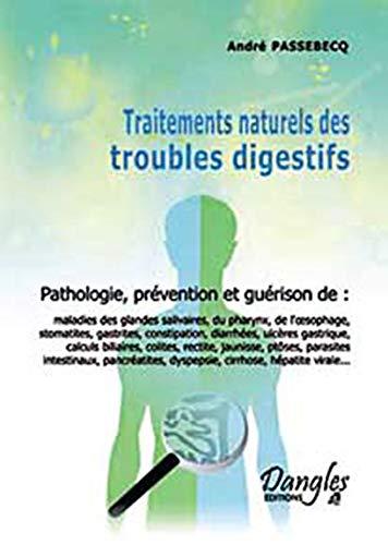 9782703302698: Traitements naturels des troubles digestifs : Pathologie, prévention et guérison des maladies de la bouche, de pharinx,de l'estomac, des intestins, du pancréas et du foie