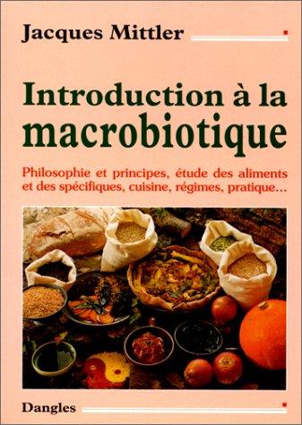 Introduction à la macrobiotique. Philosophie et principes,: Jacques Mittler