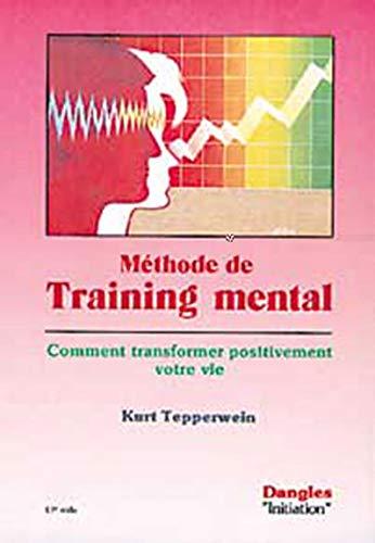 M?thode de training mental : Comment transformer: Tepperwein, Kurt